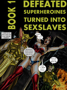 Defeated Superheroines Turned Into Sexslaves Book 1
